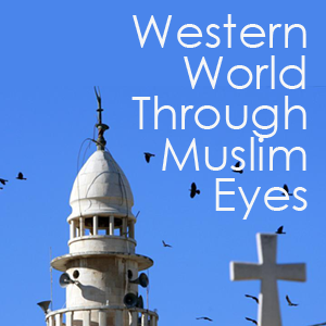 Western World Through Muslim Eyes
